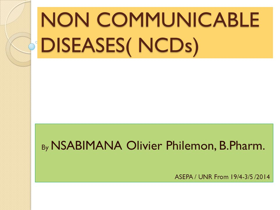NON COMMUNICABLE DISEASES( NCDs)