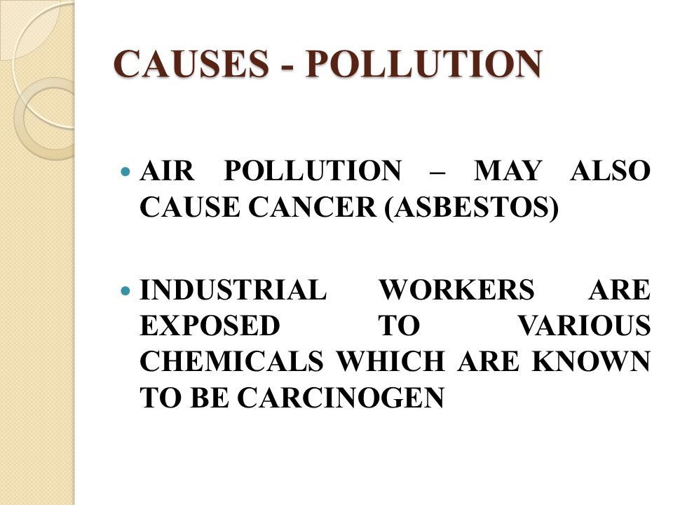 CAUSES - POLLUTION AIR POLLUTION – MAY ALSO CAUSE CANCER (ASBESTOS)