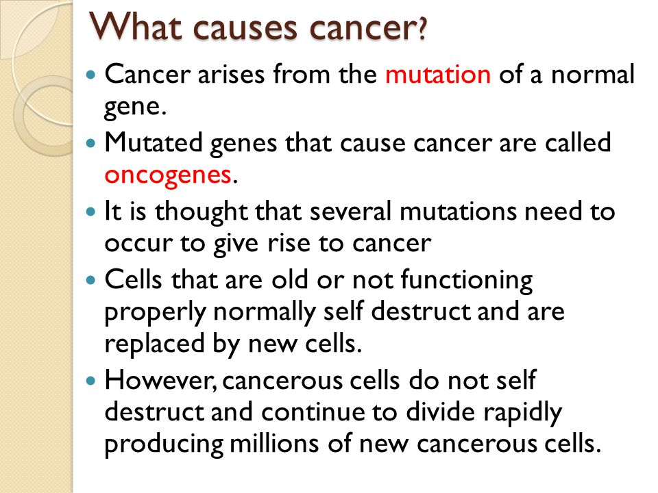 What causes cancer Cancer arises from the mutation of a normal gene.