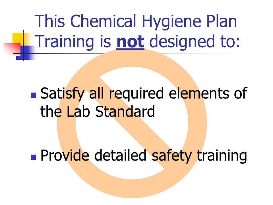 This Chemical Hygiene Plan Training is not designed to: