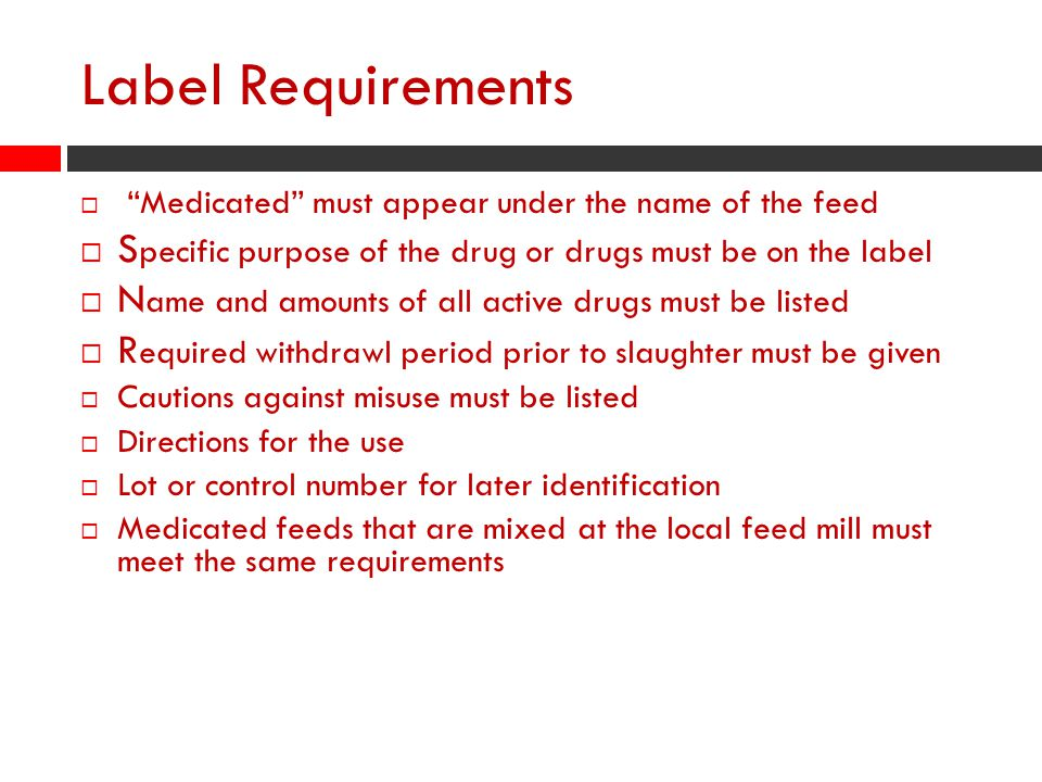 Label Requirements Medicated must appear under the name of the feed. Specific purpose of the drug or drugs must be on the label.