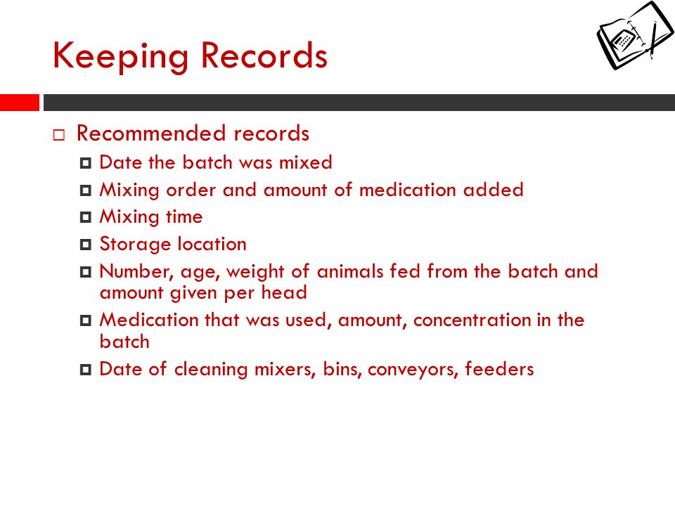 Keeping Records Recommended records Date the batch was mixed