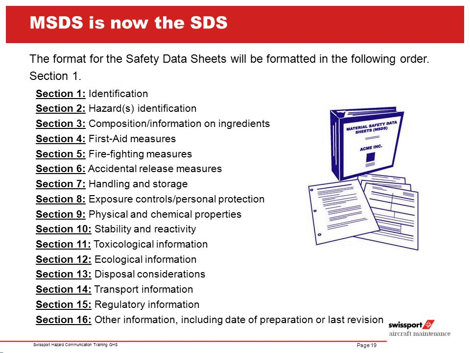MSDS is now the SDS The format for the Safety Data Sheets will be formatted in the following order.