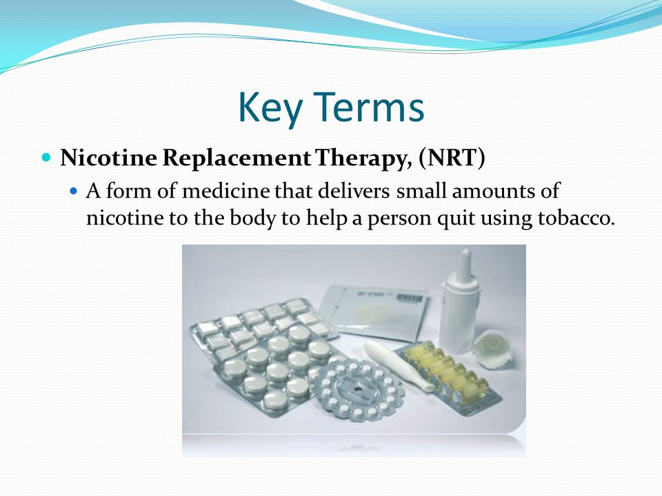 Key Terms Nicotine Replacement Therapy, (NRT)
