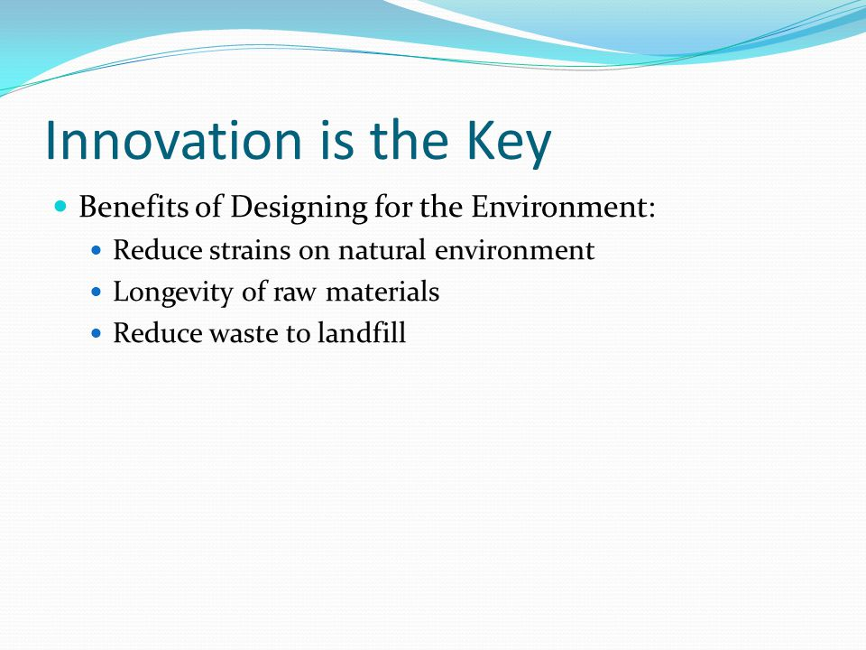 Innovation is the Key Benefits of Designing for the Environment: