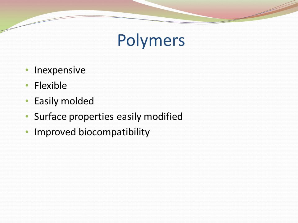 Polymers Inexpensive Flexible Easily molded