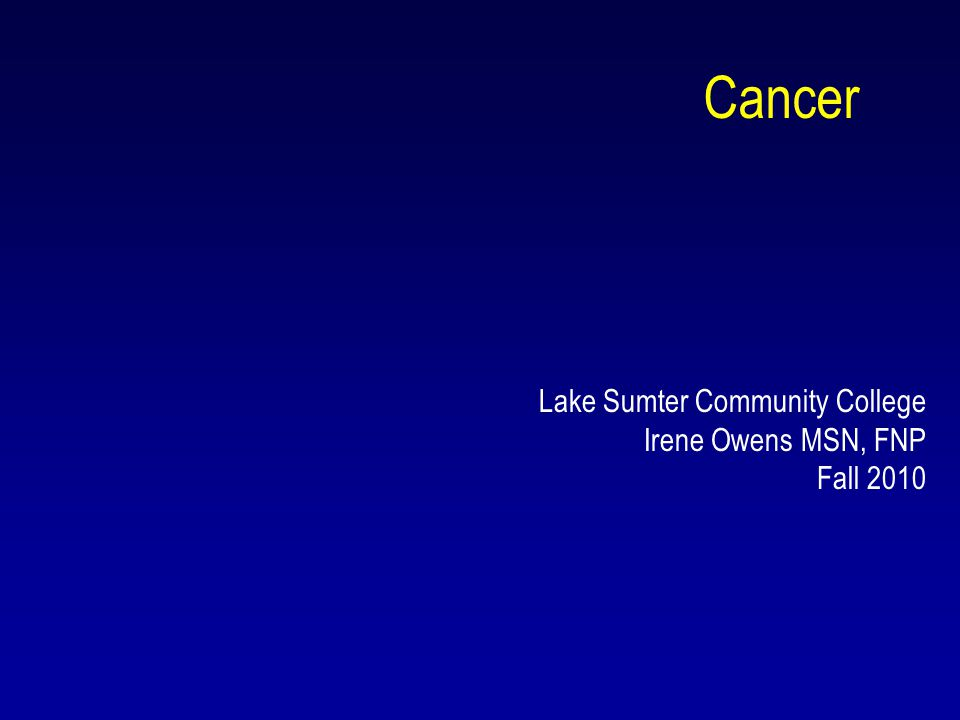 Cancer Lake Sumter Community College Irene Owens MSN, FNP Fall 2010