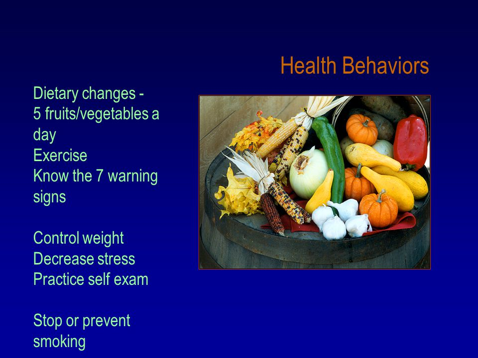 Health Behaviors Dietary changes - 5 fruits/vegetables a day Exercise