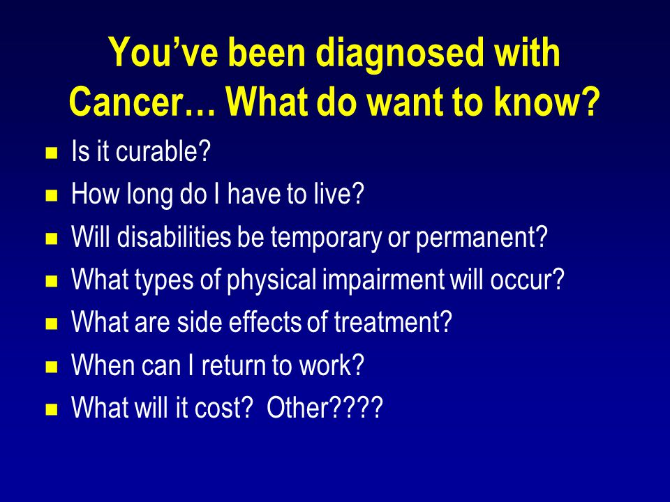 You've been diagnosed with Cancer… What do want to know