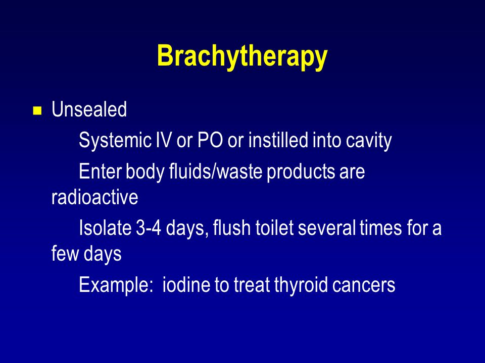 Brachytherapy Unsealed Systemic IV or PO or instilled into cavity