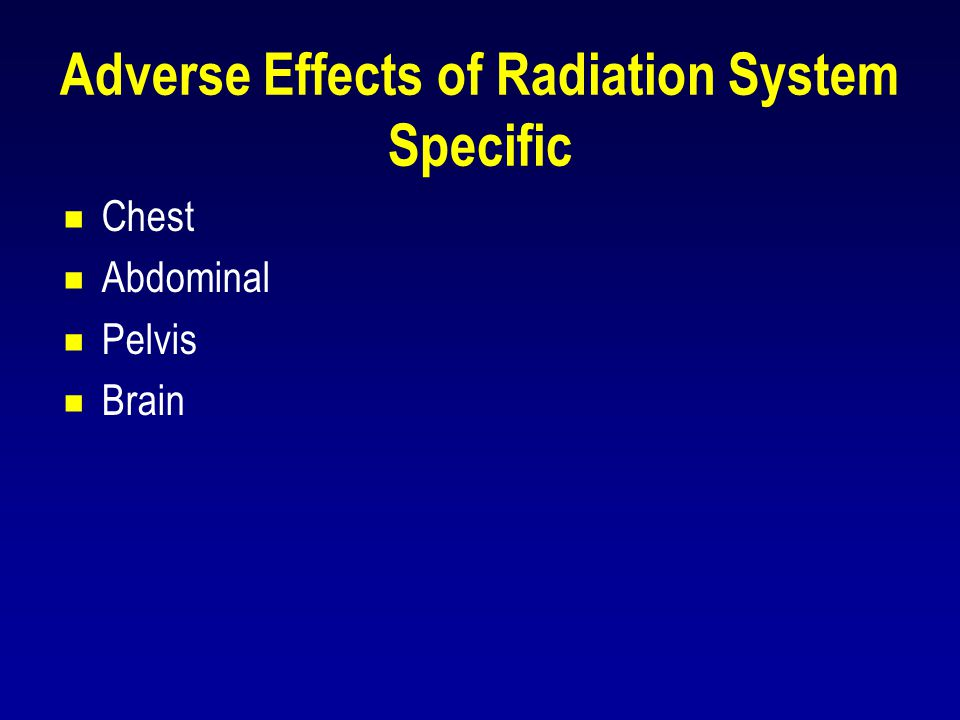 Adverse Effects of Radiation System Specific