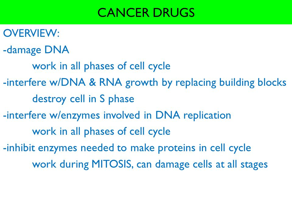 CANCER DRUGS OVERVIEW: -damage DNA work in all phases of cell cycle