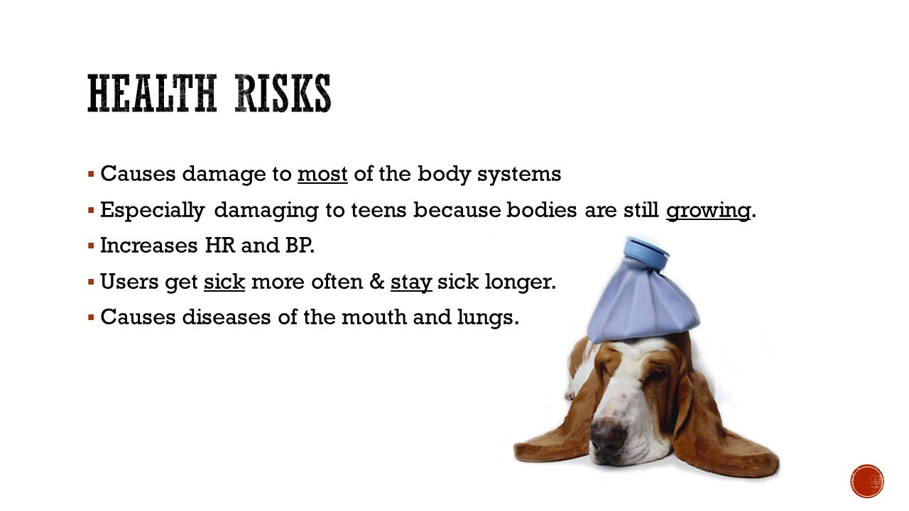 Health Risks Causes damage to most of the body systems