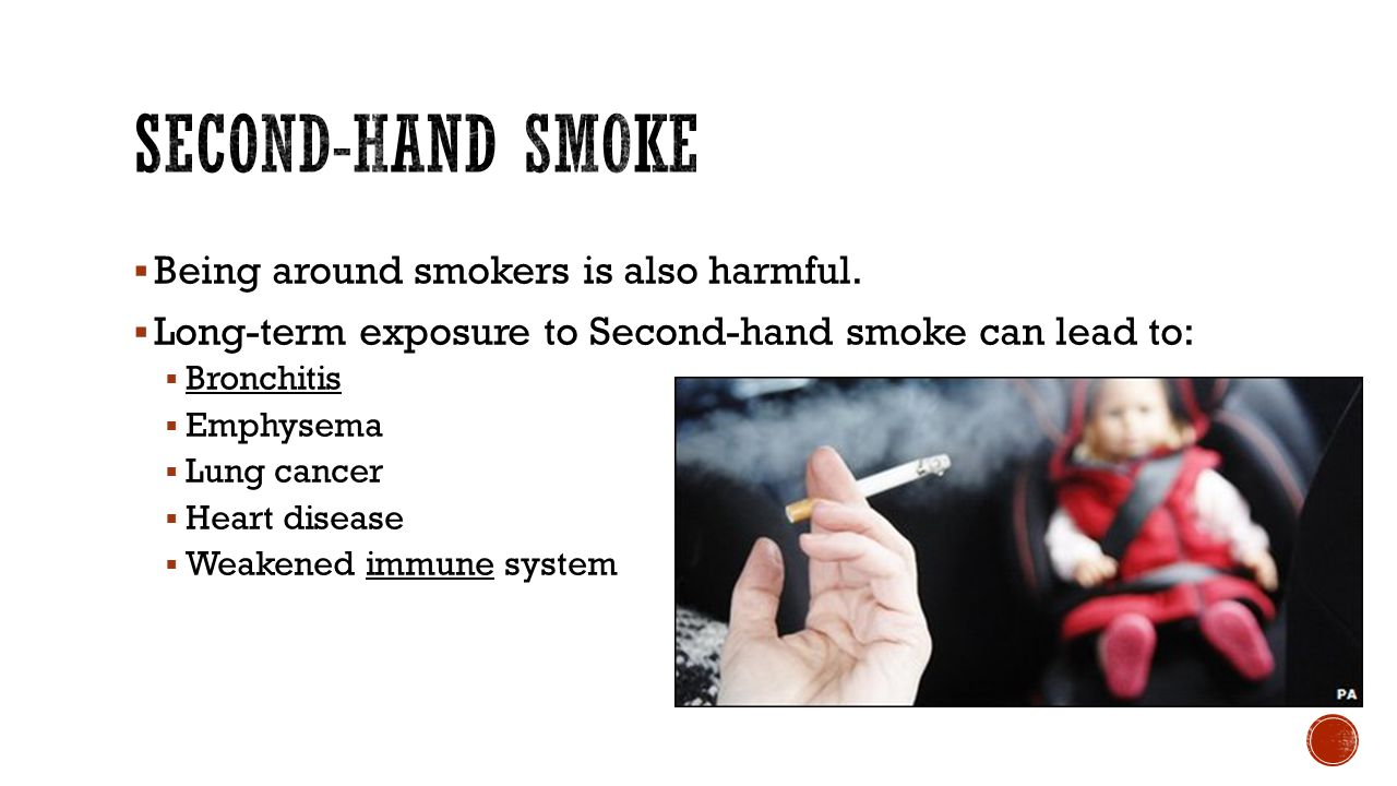 Second-Hand Smoke Being around smokers is also harmful.