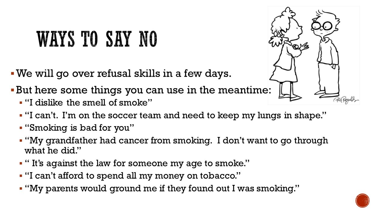 Ways to say no We will go over refusal skills in a few days.