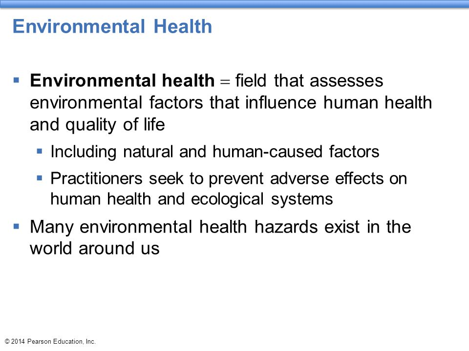 Environmental Health Environmental health = field that assesses environmental factors that influence human health and quality of life.