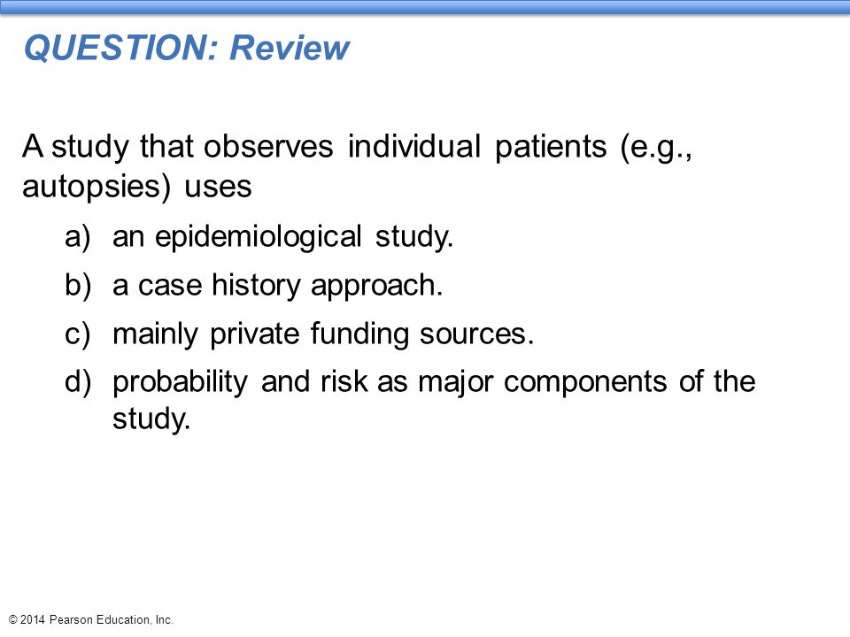 QUESTION: Review A study that observes individual patients (e.g., autopsies) uses. an epidemiological study.