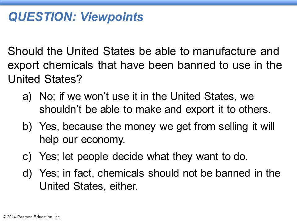 QUESTION: Viewpoints Should the United States be able to manufacture and export chemicals that have been banned to use in the United States