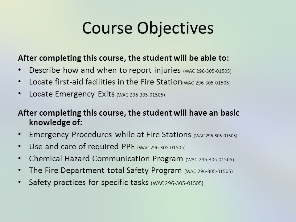 Course Objectives After completing this course, the student will be able to: Describe how and when to report injuries (WAC 296-305-01505)