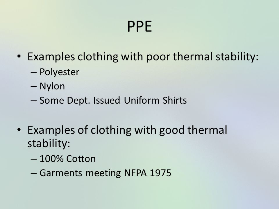 PPE Examples clothing with poor thermal stability:
