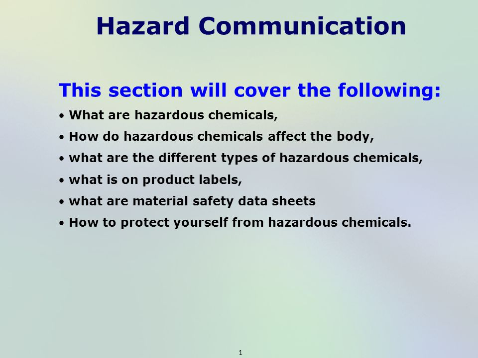 Hazard Communication This section will cover the following: