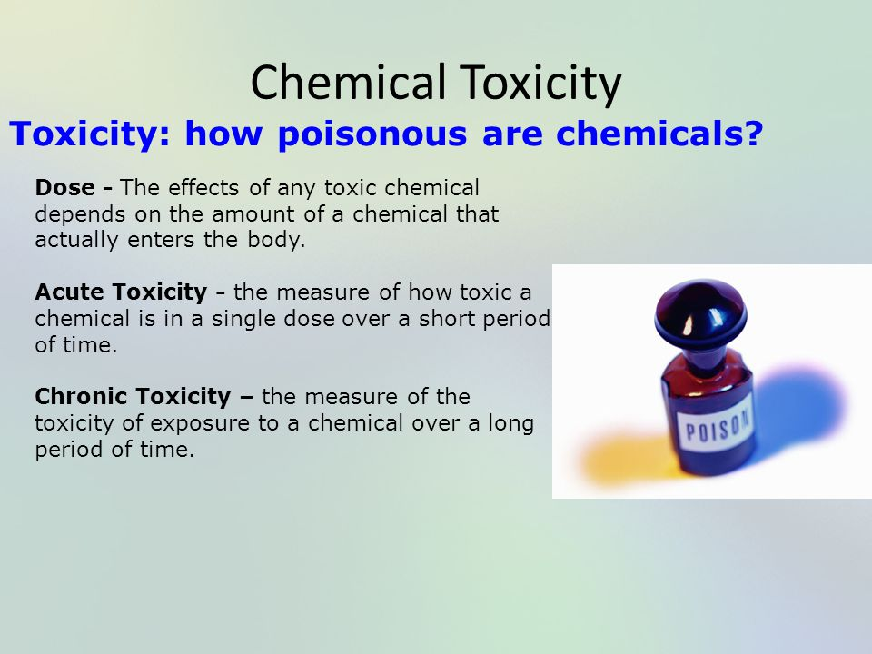 Chemical Toxicity Toxicity: how poisonous are chemicals