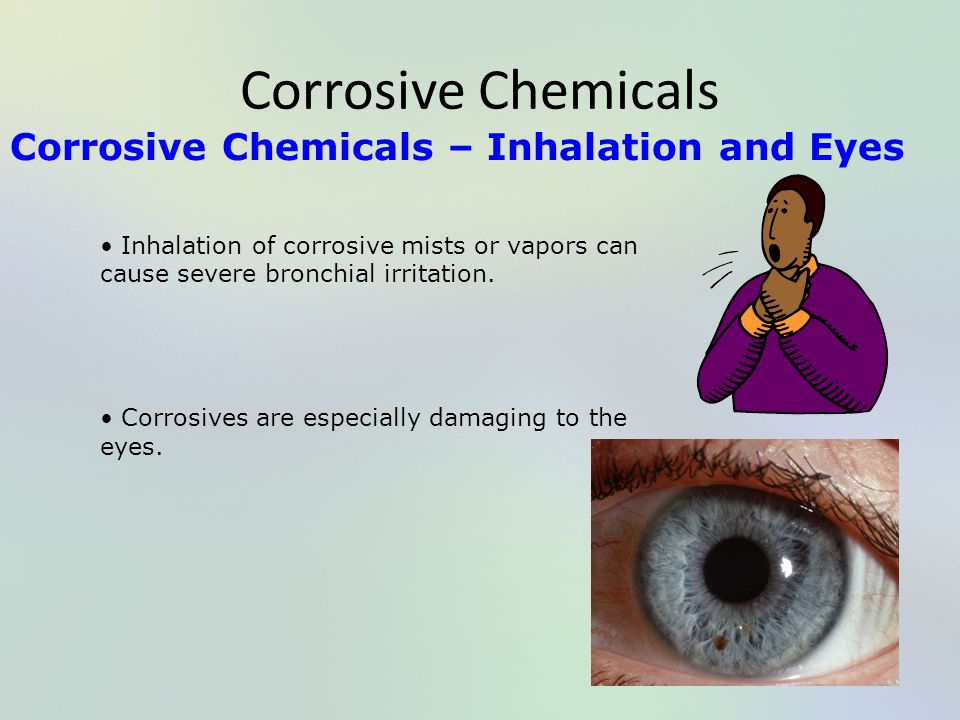 Corrosive Chemicals Corrosive Chemicals – Inhalation and Eyes