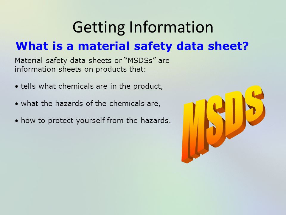 Getting Information MSDS What is a material safety data sheet