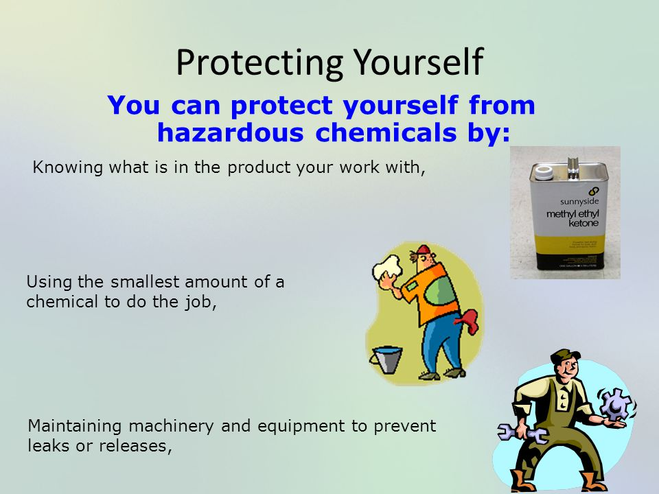 You can protect yourself from hazardous chemicals by: