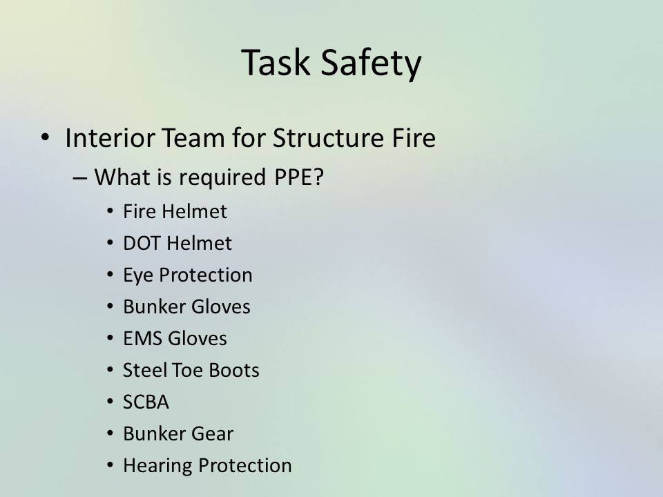 Task Safety Interior Team for Structure Fire What is required PPE