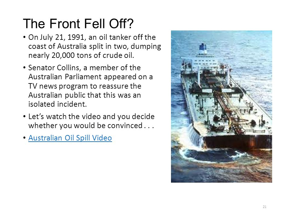 The Front Fell Off On July 21, 1991, an oil tanker off the coast of Australia split in two, dumping nearly 20,000 tons of crude oil.