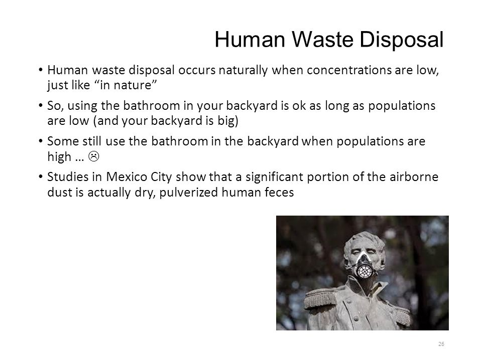 Human Waste Disposal Human waste disposal occurs naturally when concentrations are low, just like in nature