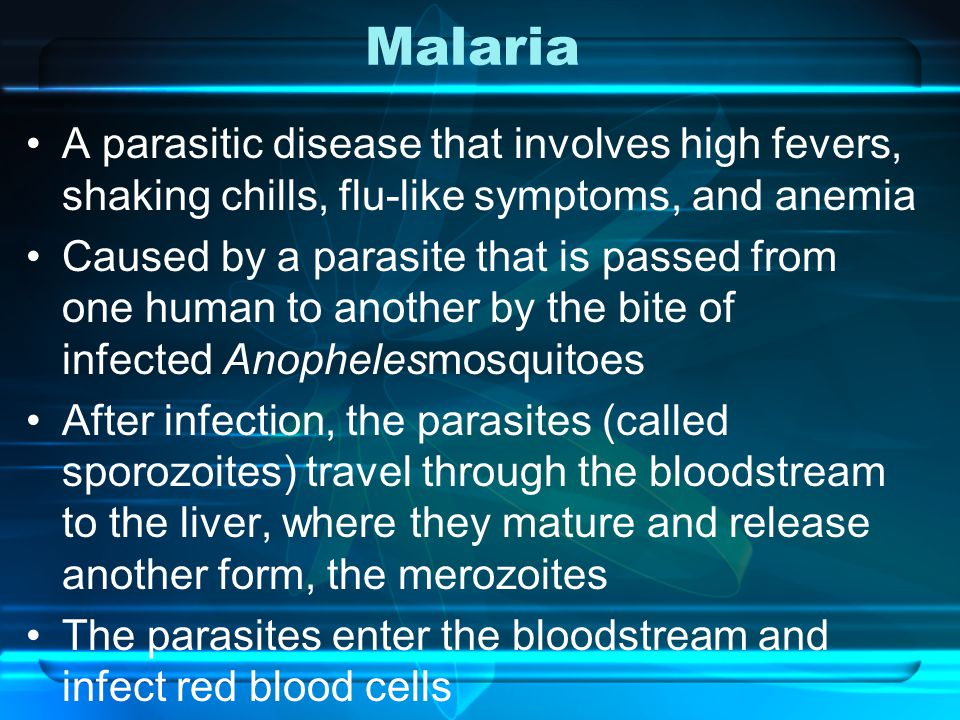 Malaria A parasitic disease that involves high fevers, shaking chills, flu-like symptoms, and anemia.