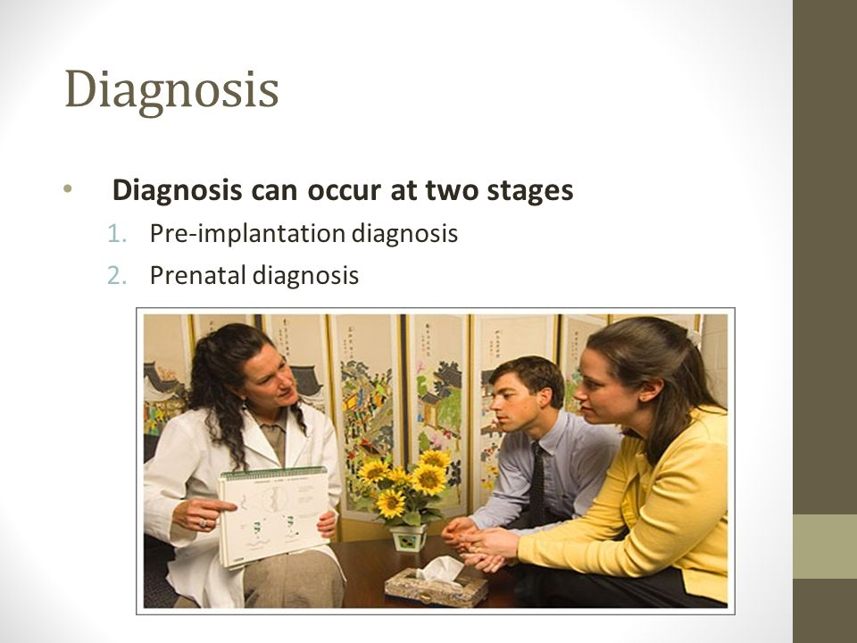 Diagnosis Diagnosis can occur at two stages Pre-implantation diagnosis