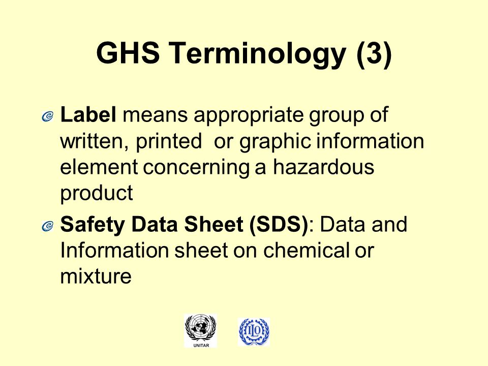 GHS Terminology (3) Label means appropriate group of written, printed or graphic information element concerning a hazardous product.
