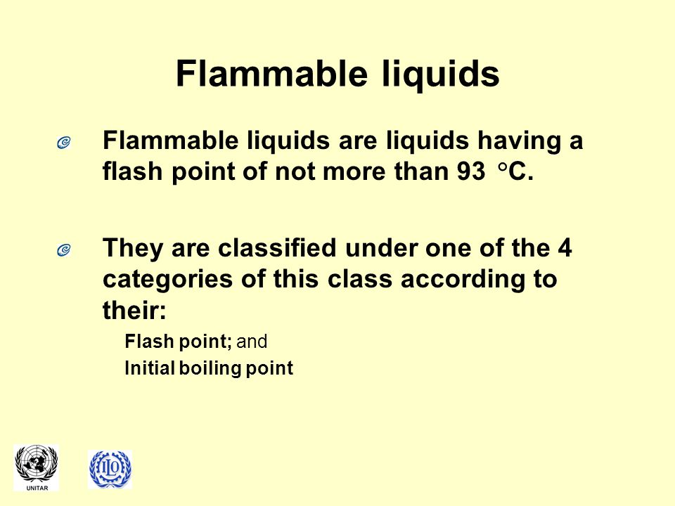 Flammable liquids Flammable liquids are liquids having a flash point of not more than 93 °C.