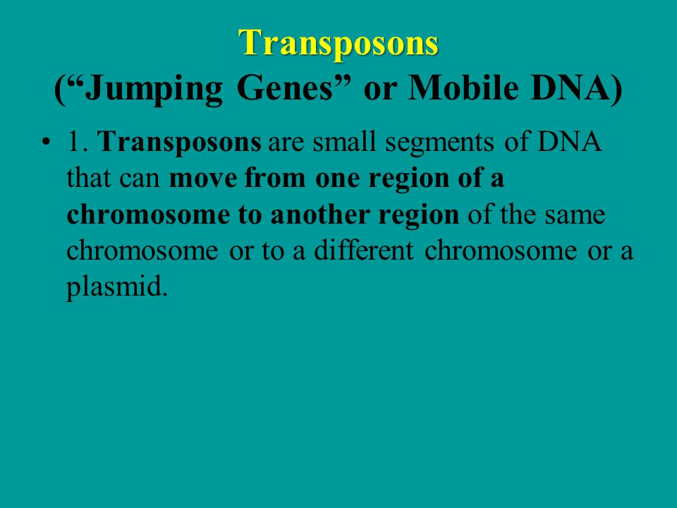 Transposons ( Jumping Genes or Mobile DNA)