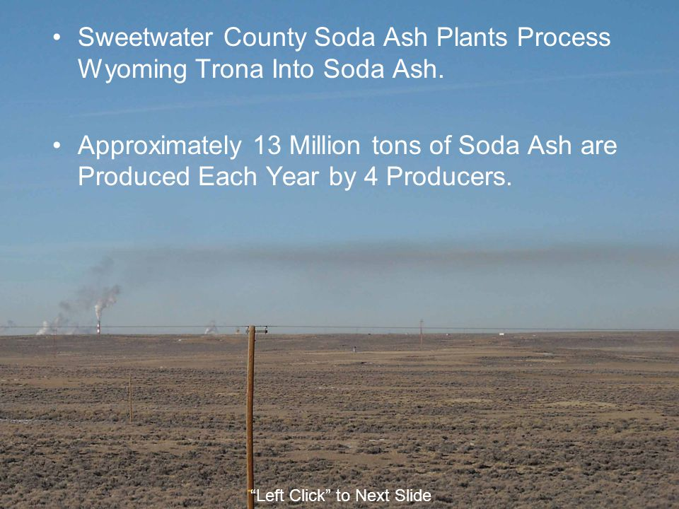 Sweetwater County Soda Ash Plants Process Wyoming Trona Into Soda Ash.