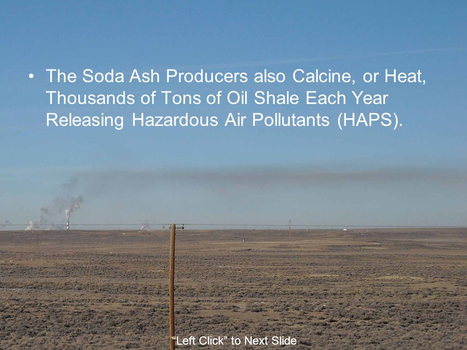 The Soda Ash Producers also Calcine, or Heat, Thousands of Tons of Oil Shale Each Year Releasing Hazardous Air Pollutants (HAPS).