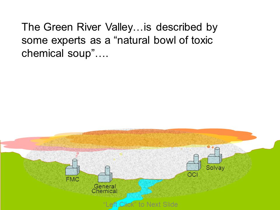 The Green River Valley…is described by some experts as a natural bowl of toxic chemical soup ….