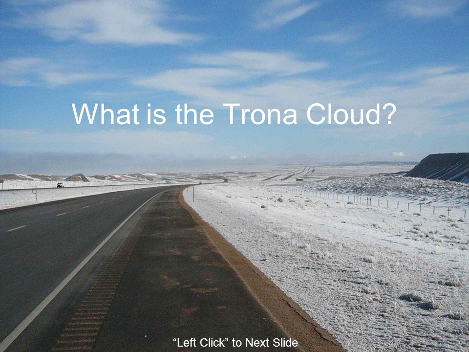 What is the Trona Cloud Left Click to Next Slide