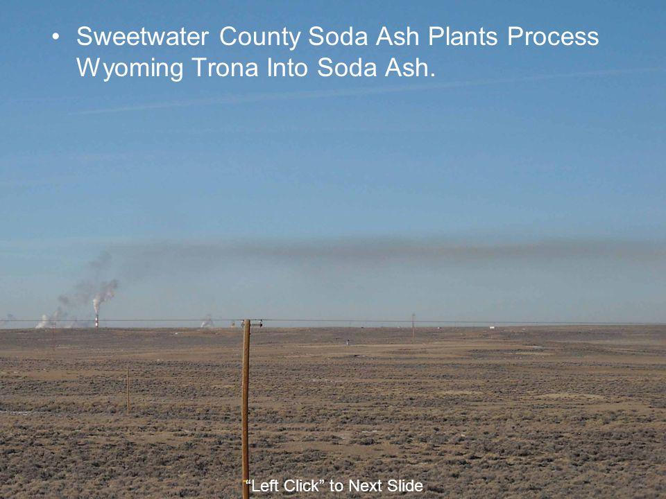 Sweetwater County Soda Ash Plants Process Wyoming Trona Into Soda Ash.