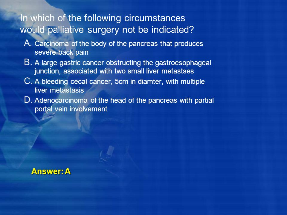 In which of the following circumstances would palliative surgery not be indicated