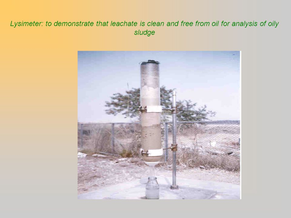 Lysimeter: to demonstrate that leachate is clean and free from oil for analysis of oily sludge