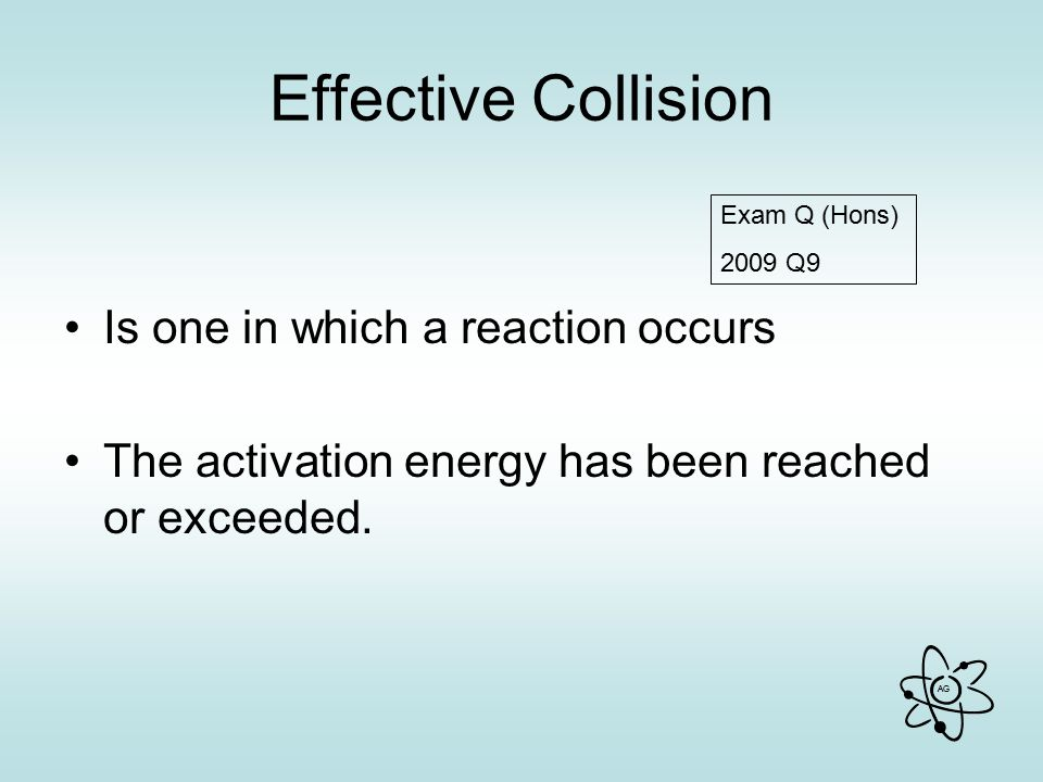Effective Collision Is one in which a reaction occurs