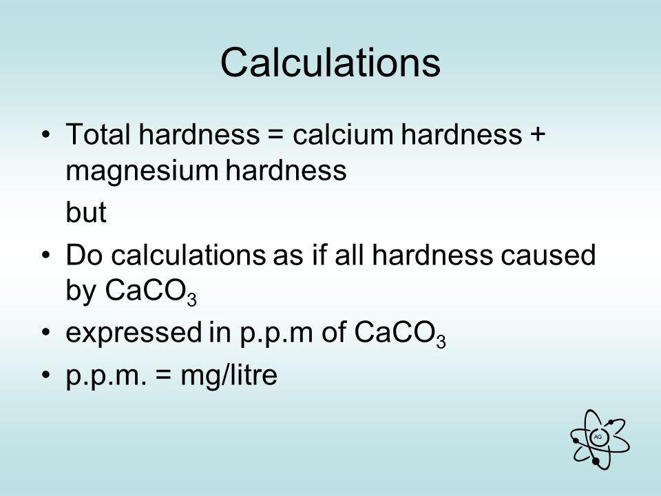 Calculations Total hardness = calcium hardness + magnesium hardness