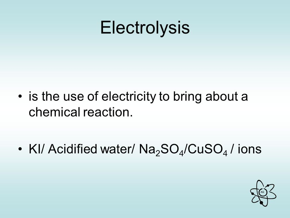 Electrolysis is the use of electricity to bring about a chemical reaction.