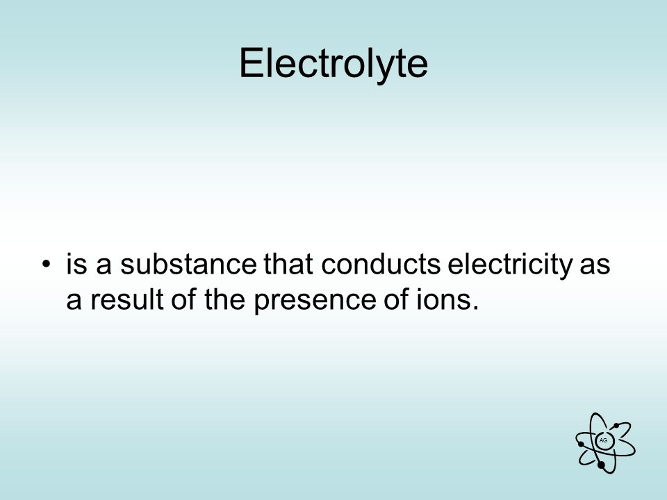 Electrolyte is a substance that conducts electricity as a result of the presence of ions.
