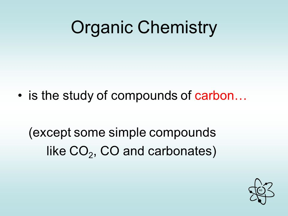 Organic Chemistry is the study of compounds of carbon…