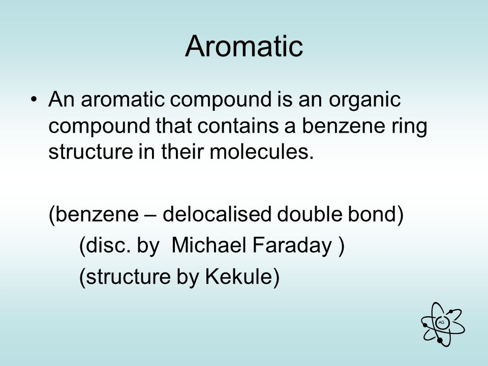 Aromatic An aromatic compound is an organic compound that contains a benzene ring structure in their molecules.